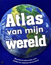 Atlas van mijn wereld : boordevol informatie over landen en culturen om je heen