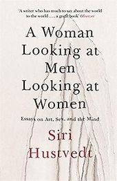 A woman looking at men looking at women : essays on art, sex and the mind