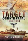 Target Corinth canal 1940-1944 : Mike Cumberlege and the attempts to block the Corinth canal