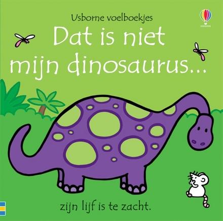 Dat is niet mijn dinosaurus... : zijn lijf is te zacht.