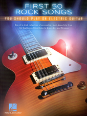 First 50 rock songs you should play on electric guitar : one-of-a-kind collection of accessible, must-know hits fro...