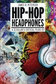 Hip-hop headphones : a scholar's critical playlist
