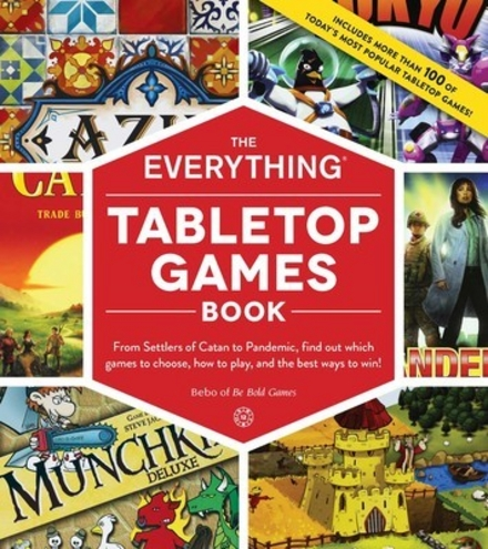 The everything tabletop games book : from Settlers of Catan to Pandemic, find out which games to choose, how to play, and the best ways to win!