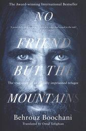 No friend but the mountains : the true story of an illegal imprisoned refugee