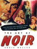 The art of noir : the posters and graphics from the classic era of film noir