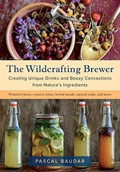 The wildcrafting brewer : creating unique drinks and boozy concoctions from nature's ingredients : primitive beers,...