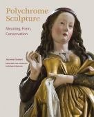 Polychrome sculpture : meaning, form, conservation