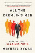 All the Kremlin's men : inside the court of Vladimir Putin