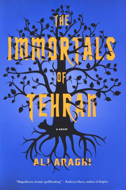 The immortals of Tehran : a novel