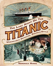 The last night on the Titanic : unsinkable drinking, dining, & style