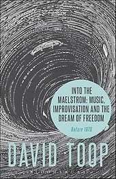 Into the maelstrom : music, improvisation and the dream of freedom