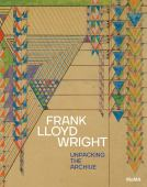 Frank Lloyd Wright : unpacking the archive