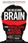The believing brain : from spiritual faiths to political convictions : how we construct beliefs and reinforce them ...