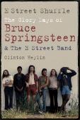 E Street shuffle : the glory days of Bruce Springsteen & the E Street Band