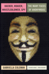 Hacker, hoaxer, whistleblower, spy : the many faces of anonymous