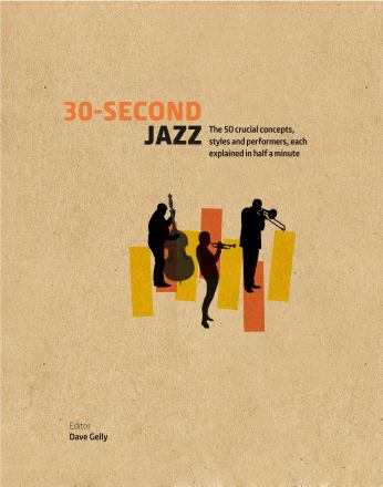 30-second jazz : the 50 crucial concepts, styles and performers, each explained in half a minute