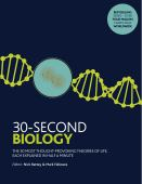 30-second biology : the 50 most thought-provoking theories of life, each explained in half a minute