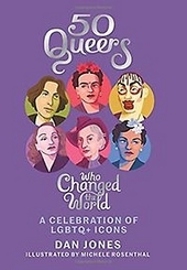 50 queers that changed the world : a celebration of LGBTQ+ icons