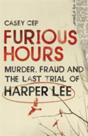 Furious hours : murder, fraud and the last trail of Harper Lee