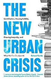 The new urban crisis : gentrification, housing bubbles, growing inequality, and what we can do about it