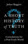A short history of truth : consolations for a post-truth world