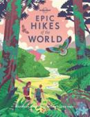 Epic hikes of the world : explore the planet's most thrilling treks and trails