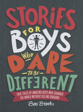 Stories for boys who dare to be different : true tales of amazing boys who changed the world without killing dragon...
