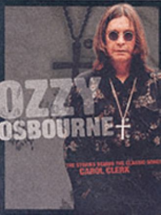Ozzy Osbourne : the stories behind the classic songs