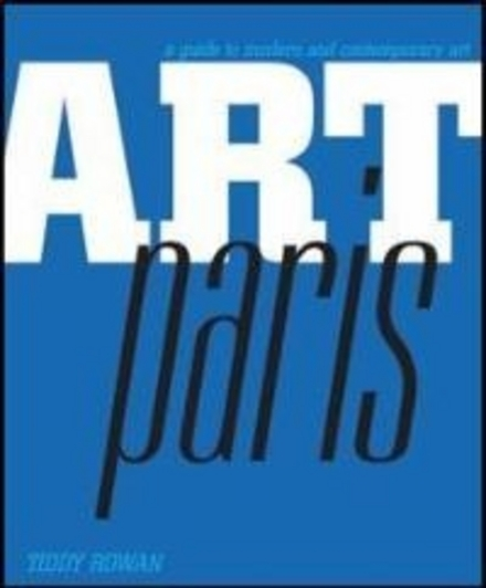 Paris : a guide to modern + contemporary art