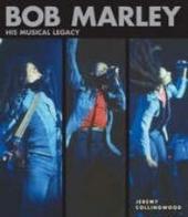 Bob Marley : his musical legacy