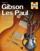 Gibson Les Paul manual : how to buy, maintain, set up, troubleshoot and modify your Gibson and Epiphony Les Paul