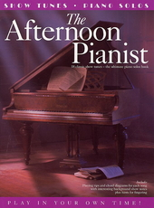 The afternoon pianist : 18 classic show tunes : the ultimate piano solos book