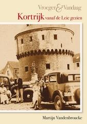 Stad aan de Leie : Kortrijk vroeger en vandaag