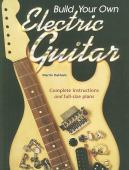 Build your own electric guitar : complete instructions and full-size plans