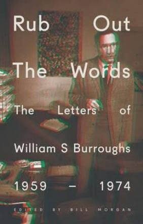 Rub out the words : the letters of William S. Burroughs 1959-1974