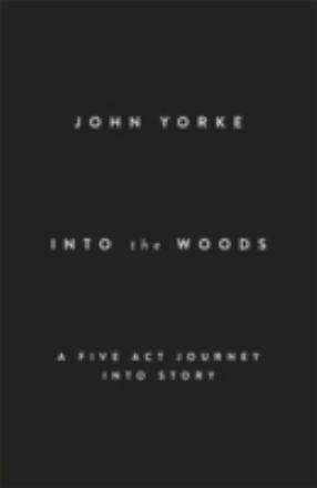Into the woods : a five-act journey into story