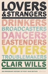 Lovers and strangers : an immigrant history of post-war Britain