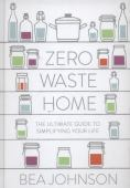 Zero waste home : the ultimate guide to simplifying your home