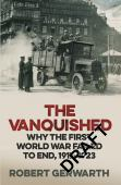The vanquished : why the First World War failed to end 1917-1923