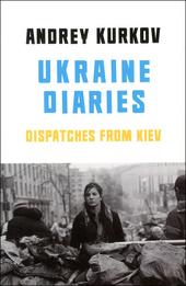 Ukraine diaries : dispatches from Kiev