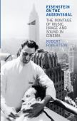Eisenstein on the audiovisual : the montage of music, image and sound in cinema