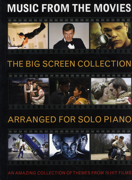 The big screen collection arranged for solo piano : an amazing collection of themes from 70 hit films