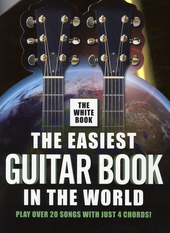 The easiest guitar book in the world : play over 20 songs with just 4 chords. The white book