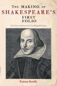The making of Shakespeare's first folio : published according to the true originall copies