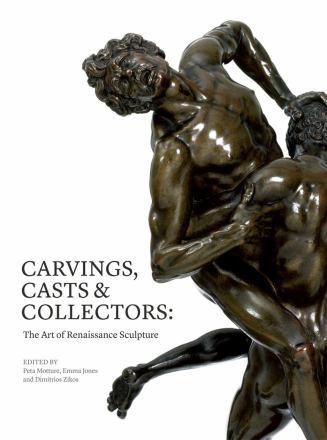 Carvings, casts & collectors : the art of renaissance sculpture