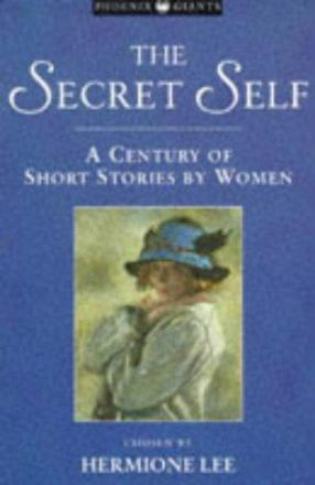 The secret self : a century of short stories by women
