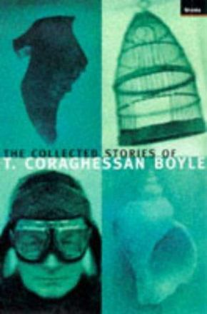 The collected stories of T. Coraghessan Boyle