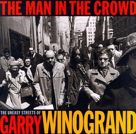 The man in the crowd : the uneasy streats of Garry Winogrand