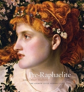 Pre-Raphaelite and other masters : the Andrew Lloyd Webber Collection