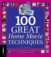 100 great home movie techniques : a step-by-step guide to the professional secrets of movie-making